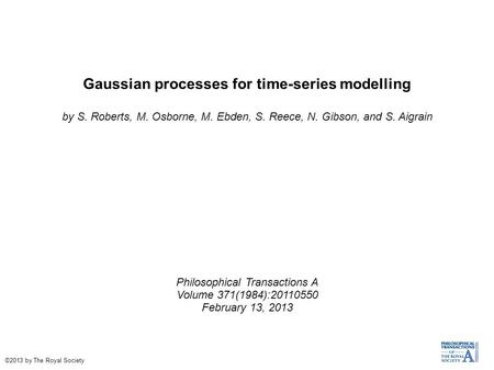 Gaussian processes for time-series modelling by S. Roberts, M. Osborne, M. Ebden, S. Reece, N. Gibson, and S. Aigrain Philosophical Transactions A Volume.