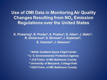 Use of OMI Data in Monitoring Air Quality Changes Resulting from NO x Emission Regulations over the United States K. Pickering 1, R. Pinder 2, A. Prados.