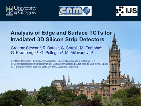 Analysis of Edge and Surface TCTs for Irradiated 3D Silicon Strip Detectors Graeme Stewart a, R. Bates a, C. Corral b, M. Fantoba b, G. Kramberger c, G.
