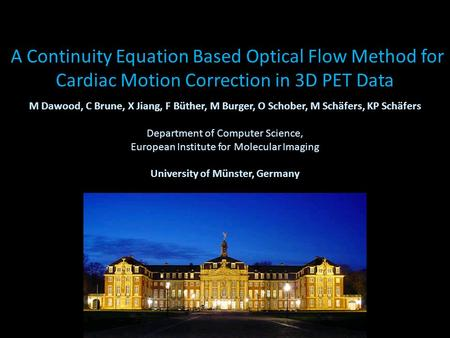 A Continuity Equation Based Optical Flow Method for Cardiac Motion Correction in 3D PET Data M Dawood, C Brune, X Jiang, F Büther, M Burger, O Schober,