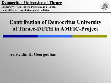 Aristeidis K. Georgoulias Contribution of Democritus University of Thrace-DUTH in AMFIC-Project Democritus University of Thrace Laboratory of Atmospheric.