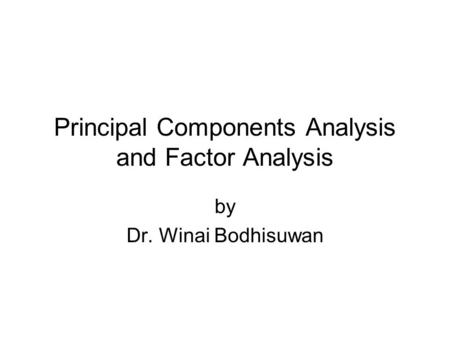 Principal Components Analysis and Factor Analysis by Dr. Winai Bodhisuwan.