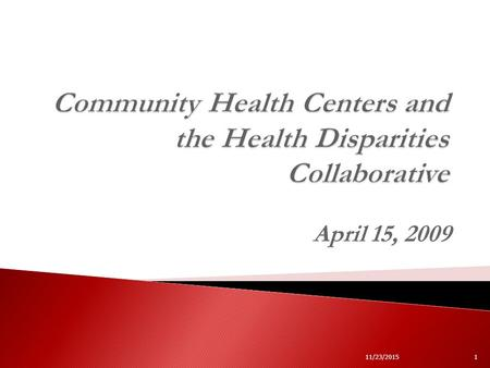 April 15, 2009 11/23/20151. 2 Community Health Centers (CHCs) are community owned and operated, non-profit businesses that provide access to quality primary.