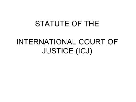 STATUTE OF THE INTERNATIONAL COURT OF JUSTICE (ICJ)