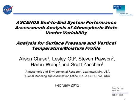 1 Scott Zaccheo AER, Inc. 781.761.2292 ASCENDS End-to-End System Performance Assessment: Analysis of Atmospheric State Vector Variability.