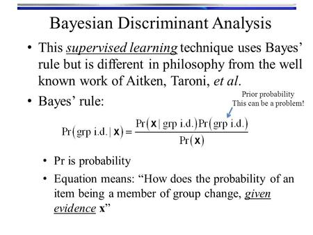 This supervised learning technique uses Bayes' rule but is different in philosophy from the well known work of Aitken, Taroni, et al. Bayes' rule: Pr is.