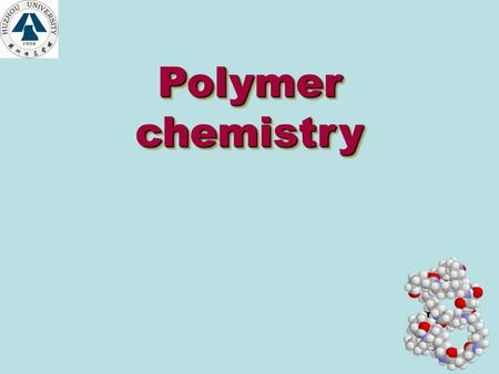 Polymer chemistry Polymer chemistry Factors Influence on the Molecular Weight Molecular Weight Control in Linear Polycondensation Molecular Weight Distributions.