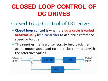CLOSED LOOP CONTROL OF DC DRIVES. Controller Requirements  Fast tracking capability  Less steady state error  Robust to load disturbance during steady.