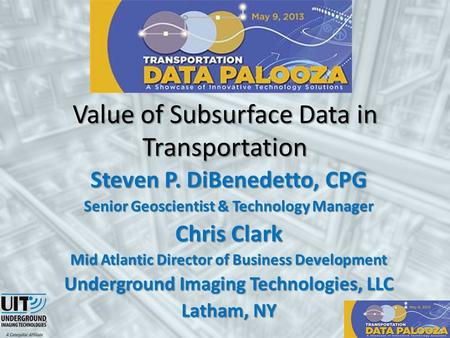 Value of Subsurface Data in Transportation Steven P. DiBenedetto, CPG Senior Geoscientist & Technology Manager Chris Clark Mid Atlantic Director of Business.