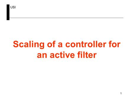 USI 1 Scaling of a controller for an active filter.