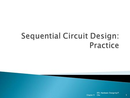 RTL Hardware Design by P. Chu Chapter 91. 1. Poor design practice and remedy 2. More counters 3. Register as fast temporary storage 4. Pipelined circuit.