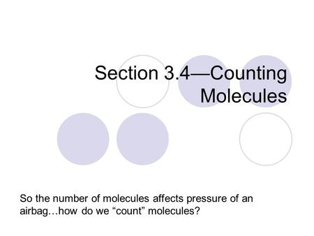 "Section 3.4—Counting Molecules So the number of molecules affects pressure of an airbag…how do we ""count"" molecules?"