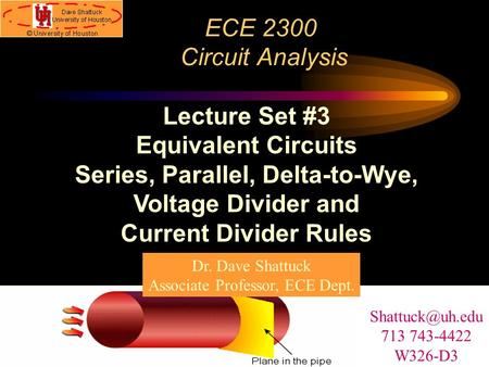 ECE 2300 Circuit Analysis Lecture Set #3 Equivalent Circuits Series, Parallel, Delta-to-Wye, Voltage Divider and Current Divider Rules