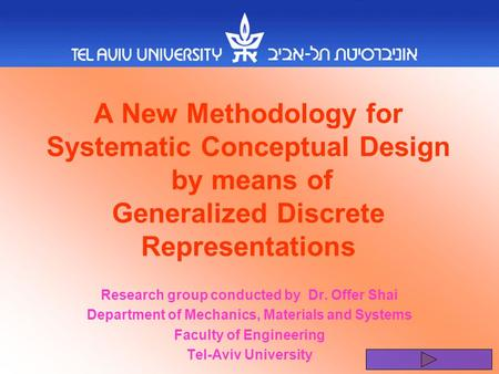 A New Methodology for Systematic Conceptual Design by means of Generalized Discrete Representations Research group conducted by Dr. Offer Shai Department.