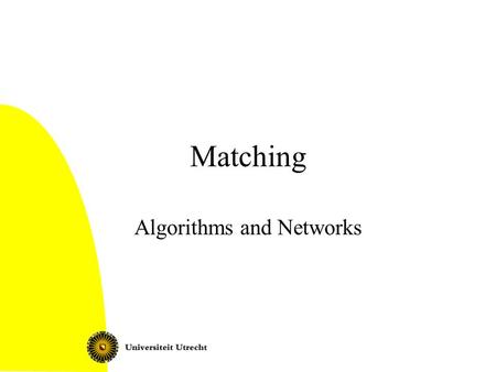 Matching Algorithms and Networks. Algorithms and Networks: Matching2 This lecture Matching: problem statement and applications Bipartite matching Matching.
