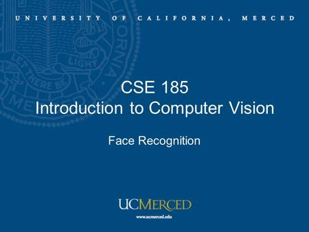 CSE 185 Introduction to Computer Vision Face Recognition.