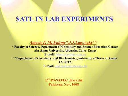SATL IN LAB EXPERIMENTS Ameen F. M. Fahmy*,J.J.Lagowski** * Faculty of Science, Department of Chemistry and Science Education Center, Ain shams University,