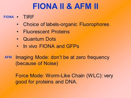 FIONA II & AFM II TIRF Choice of labels-organic Fluorophores Fluorescent Proteins Quantum Dots In vivo FIONA and GFPs Imaging Mode: don't be at zero frequency.