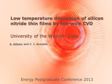 Low temperature deposition of silicon nitride thin films by hot-wire CVD Energy Postgraduate Conference 2013 University of the Western Cape A. Adams and.