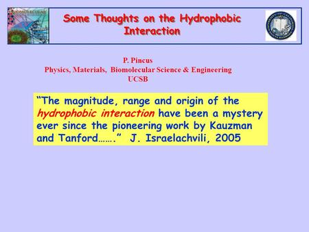 "Some Thoughts on the Hydrophobic Interaction P. Pincus Physics, Materials, Biomolecular Science & Engineering UCSB ""The magnitude, range and origin of."