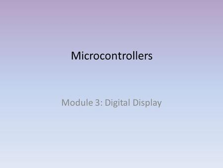 Microcontrollers Module 3: Digital Display. 7 – Segment Display A seven-segment display (SSD), or seven- segment indicator, is a form of electronic display.