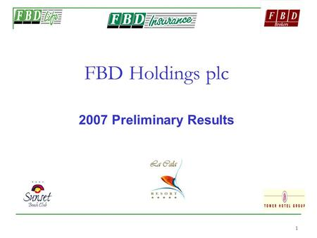 1 FBD Holdings plc 2007 Preliminary Results. 2 2 Forward Looking Statements This presentation contains certain forward- looking statements. Actual results.