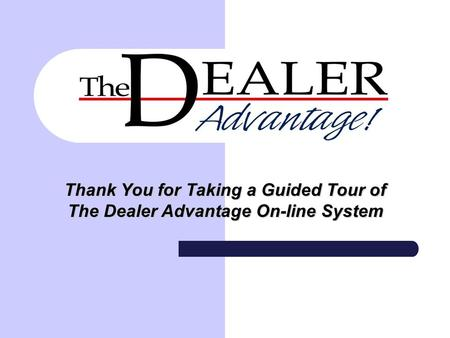 Thank You for Taking a Guided Tour of The Dealer Advantage On-line System.