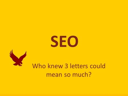 SEO Who knew 3 letters could mean so much?. What is SEO? Search Engine Optimization (SEO) is the practice of improving and promoting a web site in order.