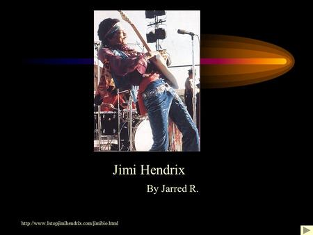 By Jarred R.  Jimi Hendrix.