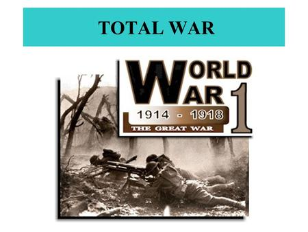 TOTAL WAR. M.A.I.N. Militarism Alliances Imperialism Nationalism 4 Primary Causes of World War I.