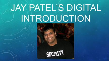 JAY PATEL'S DIGITAL INTRODUCTION. HISTORY June 24th 1987 - born in London, United Kingdom September 1993 - begin going to a lifelong headache called SCHOOL.