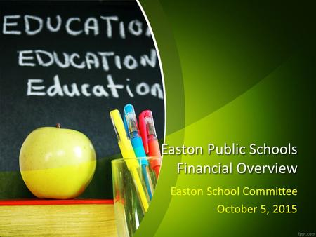 Easton Public Schools Financial Overview Easton School Committee October 5, 2015.