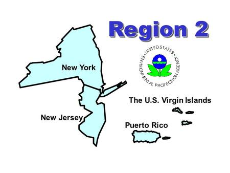 Region 2 New York New Jersey Puerto Rico The U.S. Virgin Islands.
