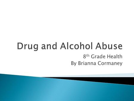 8 th Grade Health By Brianna Cormaney.  Legal drinking age is 21 in U.S.  According to National Center on Addiction and Substance Abuse – ◦ 80% high.