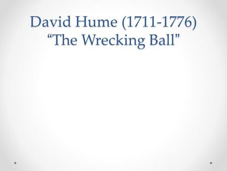 "David Hume ( ) ""The Wrecking Ball"""