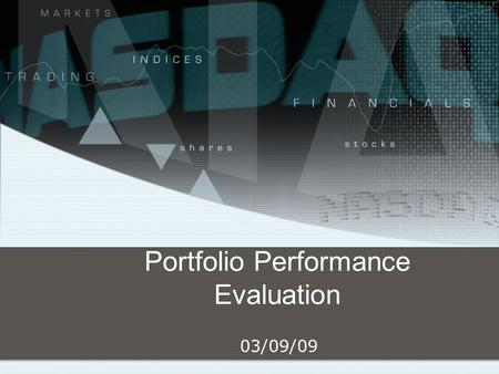 Portfolio Performance Evaluation 03/09/09. 2 Evaluation of Portfolio Performance What are the components of portfolio performance evaluation? What are.