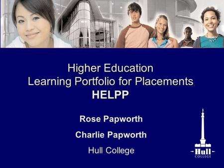 Rose Papworth Charlie Papworth Hull College Higher Education Learning Portfolio for Placements HELPP.