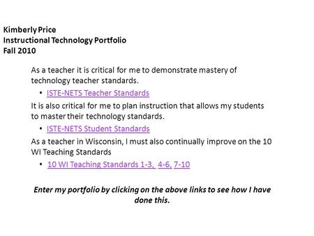 Kimberly Price Instructional Technology Portfolio Fall 2010 As a teacher it is critical for me to demonstrate mastery of technology teacher standards.