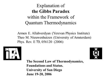 Explanation of the Gibbs Paradox within the Framework of Quantum Thermodynamics Armen E. Allahverdyan (Yerevan Physics Institute) Theo M. Nieuwenhuizen.