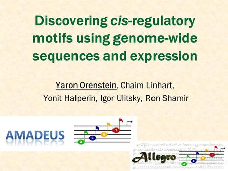 Discovering cis-regulatory motifs using genome-wide sequences and expression Yaron Orenstein, Chaim Linhart, Yonit Halperin, Igor Ulitsky, Ron Shamir.