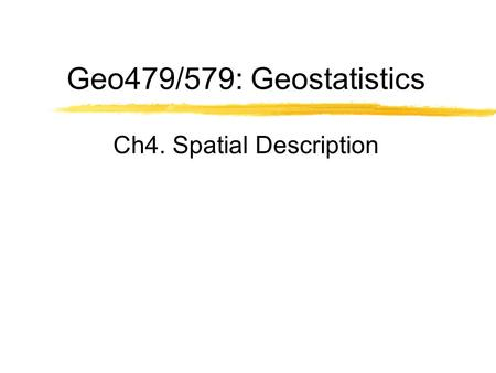 Geo479/579: Geostatistics Ch4. Spatial Description.