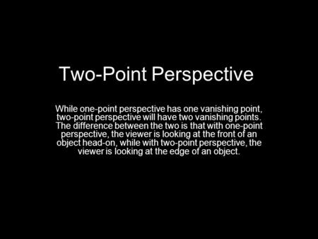 Two-Point Perspective While one-point perspective has one vanishing point, two-point perspective will have two vanishing points. The difference between.