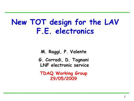 1 New TOT design for the LAV F.E. electronics M. Raggi, P. Valente G. Corradi, D. Tagnani LNF electronic service TDAQ Working Group 29/05/2009.