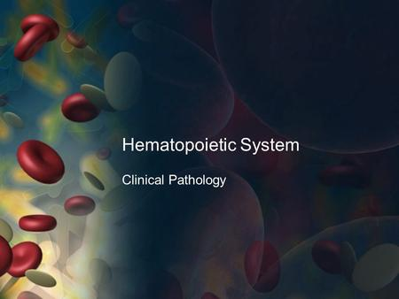 Hematopoietic System Clinical Pathology. Hematopoietic System Blood supplies cells with water, nutrients, electrolytes, and hormone. Removes waste products.