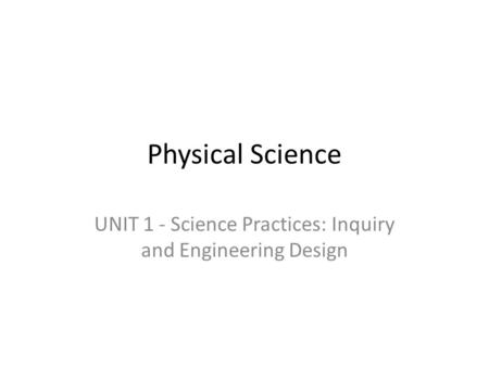 Physical Science UNIT 1 - Science Practices: Inquiry and Engineering Design.