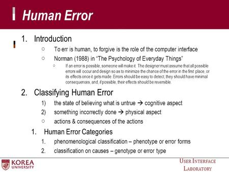 "U SER I NTERFACE L ABORATORY Human Error 1.Introduction ○ To err is human, to forgive is the role of the computer interface ○ Norman (1988) in ""The Psychology."