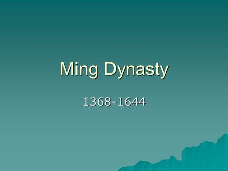 Ming Dynasty 1368-1644. Territory it Controlled  Korea to Southeast Asia.