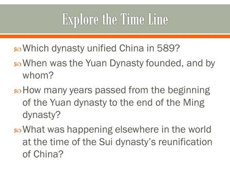  Which dynasty unified China in 589?  When was the Yuan Dynasty founded, and by whom?  How many years passed from the beginning of the Yuan dynasty.