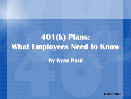 RYAN PAUL 401(k) Plans: What Employees Need to Know By Ryan Paul.