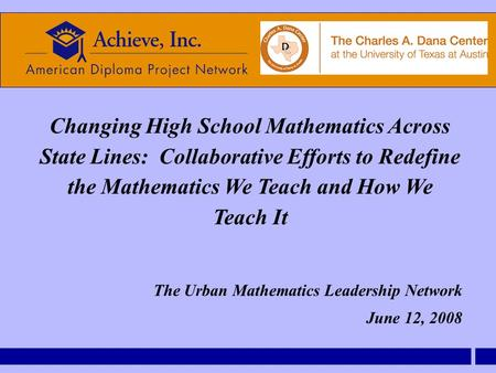 Changing High School Mathematics Across State Lines: Collaborative Efforts to Redefine the Mathematics We Teach and How We Teach It The Urban Mathematics.